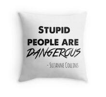 stupid people are dangerous Throw Pillow