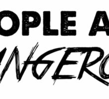 stupid people are dangerous Sticker