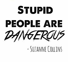 stupid people are dangerous by o-my-morgan