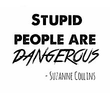 stupid people are dangerous Photographic Print