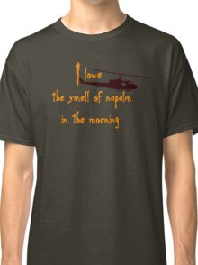 I love the smell of napalm in the morning. Helicopter Classic T-Shirt