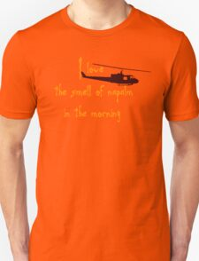 I love the smell of napalm in the morning. Helicopter Unisex T-Shirt