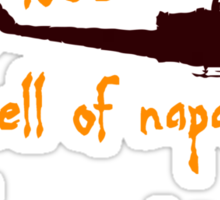 I love the smell of napalm in the morning Sticker