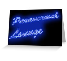 The PARANORMAL LOUNGE  Greeting Card