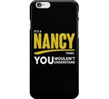 Its A Nancy Thing, You Wouldnt Understand! iPhone Case/Skin