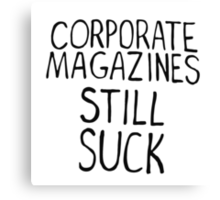 Corporate magazines still suck. Canvas Print