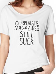 Corporate magazines still suck. Women's Relaxed Fit T-Shirt