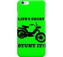 Life's Short. Stunt it! iPhone Case/Skin