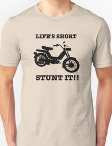 Life's Short. Stunt it! Unisex T-Shirt