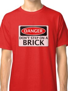 DANGER DON'T STEP ON A BRICK FAKE FUNNY SAFETY SIGN SIGNAGE Classic T-Shirt
