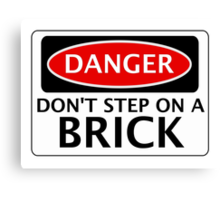 DANGER DON'T STEP ON A BRICK FAKE FUNNY SAFETY SIGN SIGNAGE Canvas Print