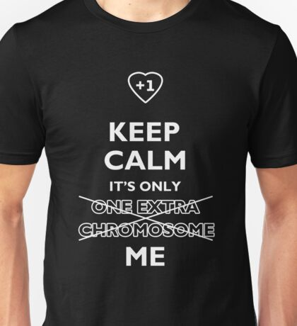Keep Calm It's Only (One Extra Chromosome) Me. For Down Syndrome awareness Unisex T-Shirt