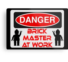 Danger Brick Master at Work Sign Metal Print