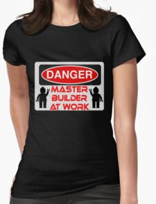 Danger Master Builder at Work Sign  Womens Fitted T-Shirt
