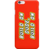 BUILD ON DUDE, BUILD ON iPhone Case/Skin