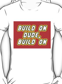 BUILD ON DUDE, BUILD ON T-Shirt
