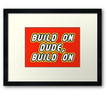 BUILD ON DUDE, BUILD ON Framed Print
