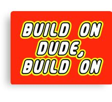 BUILD ON DUDE, BUILD ON Canvas Print