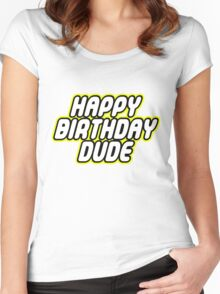 HAPPY BIRTHDAY DUDE Women's Fitted Scoop T-Shirt