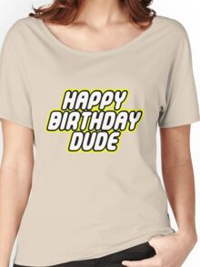 HAPPY BIRTHDAY DUDE Women's Relaxed Fit T-Shirt