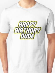 HAPPY BIRTHDAY DUDE Unisex T-Shirt
