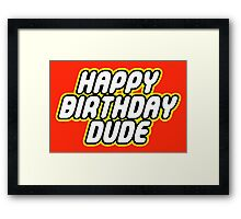 HAPPY BIRTHDAY DUDE Framed Print