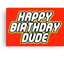 HAPPY BIRTHDAY DUDE Canvas Print