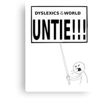 Dyslexics of the world UNTIE!!! Canvas Print