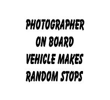 Photographer on board vehicle makes random stops by Tony  Bazidlo