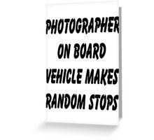 Photographer on board vehicle makes random stops Greeting Card