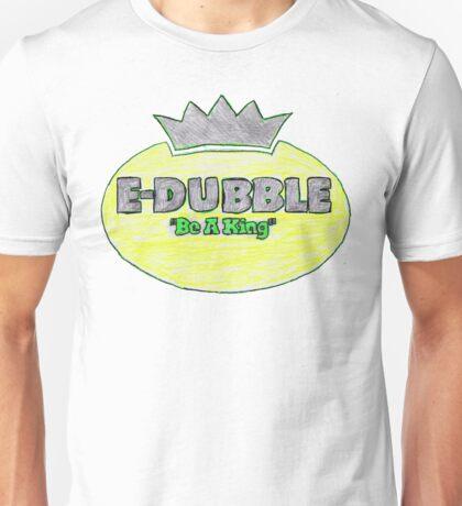 "E-Dubble ""Be a king"" T-shirt Unisex T-Shirt"