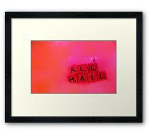 All Hail 2  Framed Print