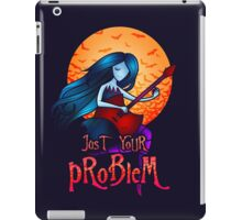 Just Your Problem iPad Case/Skin