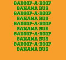 BADOOP-A-DOOP BANANA BUS Unisex T-Shirt