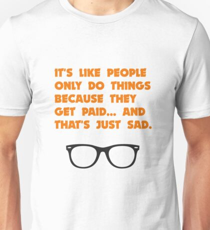 Wayne's World - People Only Do Things Because They Get Paid Unisex T-Shirt