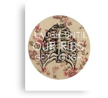 Laugh Until Our Ribs Get Tough Canvas Print