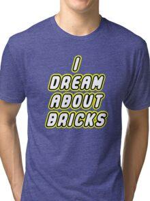I DREAM ABOUT BRICKS Tri-blend T-Shirt