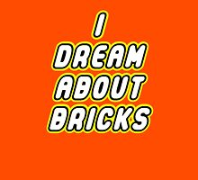 I DREAM ABOUT BRICKS Unisex T-Shirt