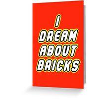 I DREAM ABOUT BRICKS Greeting Card