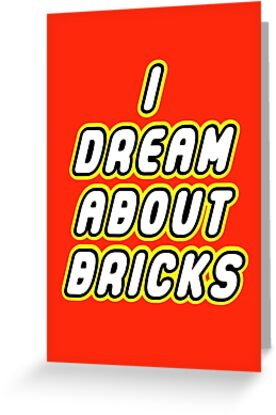 I DREAM ABOUT BRICKS by ChilleeW