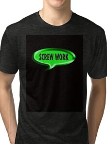 Screw Work! Tri-blend T-Shirt
