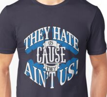 They Hate Us Cause They Ain't Us! Unisex T-Shirt