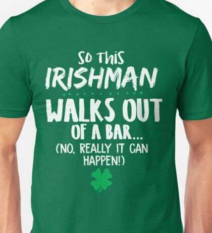 So this Irish Man Walks out of a Bar ... no, Really it can happen st. patrick's Day Shamrock Graphic  Unisex T-Shirt