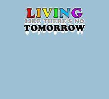 Living Like There's No Tomorrow Unisex T-Shirt