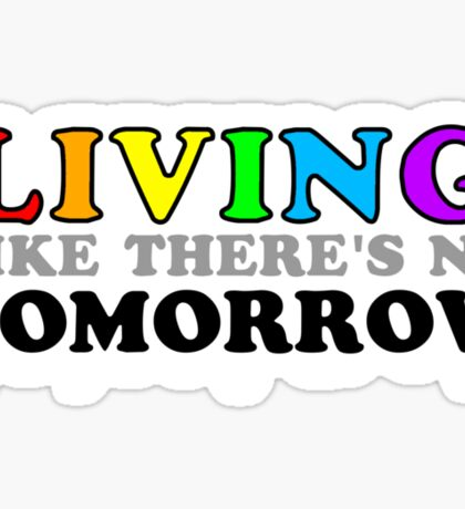 Living Like There's No Tomorrow Sticker
