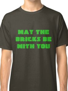 MAY THE BRICKS BE WITH YOU Classic T-Shirt