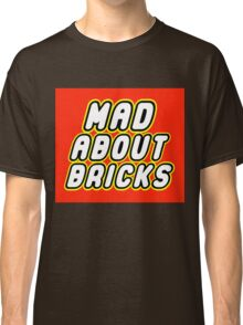 MAD ABOUT BRICKS Classic T-Shirt