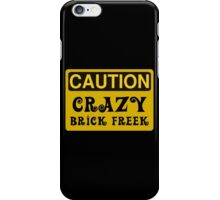 Caution Crazy Brick Freek Sign iPhone Case/Skin