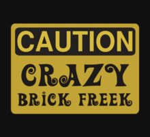 Caution Crazy Brick Freek Sign Kids Tee