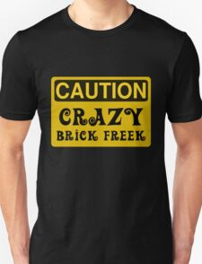 Caution Crazy Brick Freek Sign Unisex T-Shirt